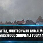 Nainital, Mukteshwar And Almora To Witness Good Snowfall Today As Well
