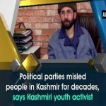 Political Parties Misled People In Kashmir For Decades, Says Youth Kashmiri Activist