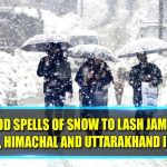 Two Good Spells Of Snow To Lash Jammu And Kashmir , Himachal And Uttarakhand In A Week